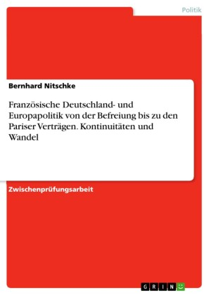 Französische Deutschland- und Europapolitik von der Befreiung bis zu den Pariser Verträgen. Kontinuitäten und Wandel
