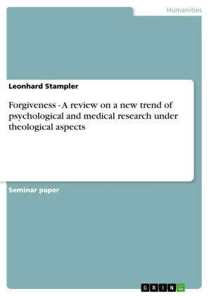 Forgiveness - A review on a new trend of psychological and medical research under theological aspects