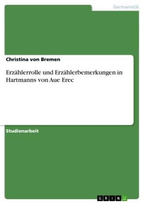 Erzählerrolle und Erzählerbemerkungen in Hartmanns von Aue Erec