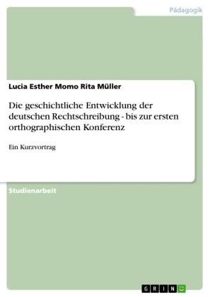 Die geschichtliche Entwicklung der deutschen Rechtschreibung - bis zur ersten orthographischen Konferenz
