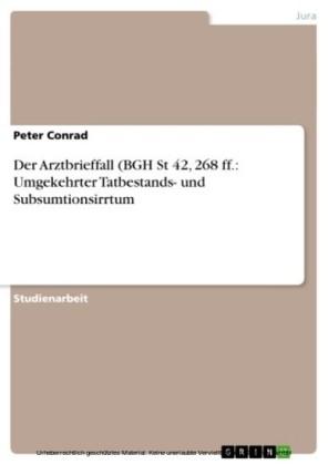 Der Arztbrieffall (BGH St 42, 268 ff.: Umgekehrter Tatbestands- und Subsumtionsirrtum