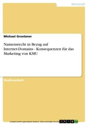 Namensrecht in Bezug auf Internet-Domains - Konsequenzen für das Marketing von KMU