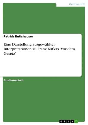 Eine Darstellung ausgewählter Interpretationen zu Franz Kafkas 'Vor dem Gesetz'