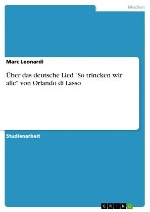 Über das deutsche Lied 'So trincken wir alle' von Orlando di Lasso
