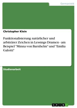 Funktionalisierung natürlicher und arbiträrer Zeichen in Lessings Dramen - am Beispiel 'Minna von Barnhelm' und 'Emilia Galotti'