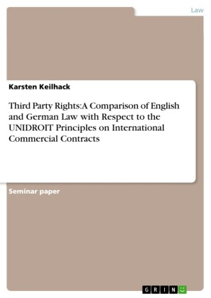 Third Party Rights: A Comparison of English and German Law with Respect to the UNIDROIT Principles on International Commercial Contracts