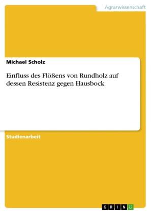 Einfluss des Flößens von Rundholz auf dessen Resistenz gegen Hausbock