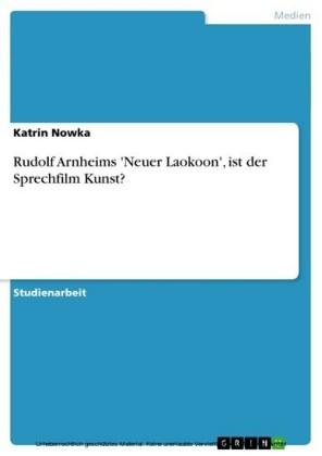 Rudolf Arnheims 'Neuer Laokoon', ist der Sprechfilm Kunst?