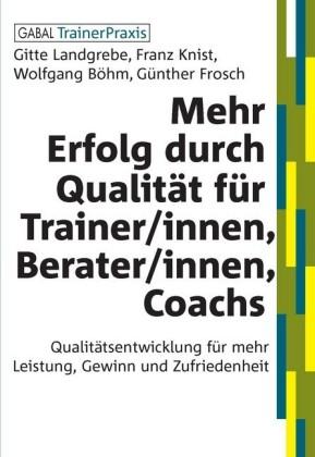 Mehr Erfolg durch Qualität für Trainer/innen, Berater/innen, Coachs