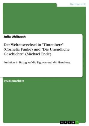 Der Weltenwechsel in 'Tintenherz' (Cornelia Funke) und 'Die Unendliche Geschichte' (Michael Ende)