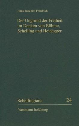 Der Ungrund der Freiheit im Denken von Böhme, Schelling und Heidegger