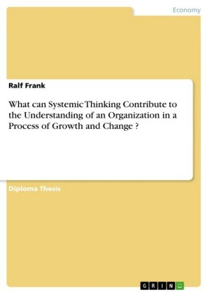 What can Systemic Thinking Contribute to the Understanding of an Organization in a Process of Growth and Change ?