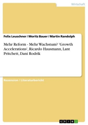 Mehr Reform - Mehr Wachstum? 'Growth Accelerations', Ricardo Hausmann, Lant Pritchett, Dani Rodrik