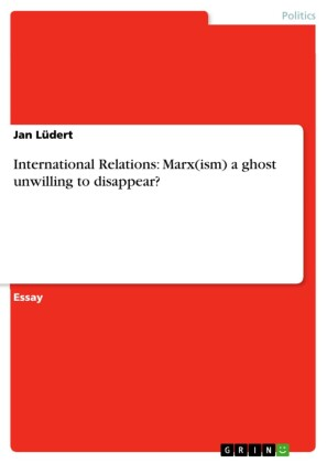 International Relations: Marx(ism) a ghost unwilling to disappear?