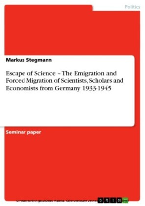 Escape of Science - The Emigration and Forced Migration of Scientists, Scholars and Economists from Germany 1933-1945
