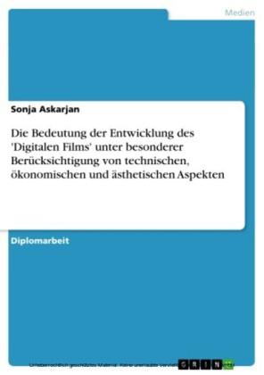 Die Bedeutung der Entwicklung des 'Digitalen Films' unter besonderer Berücksichtigung von technischen, ökonomischen und ästhetischen Aspekten
