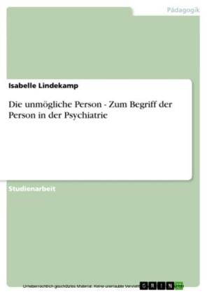 Die unmögliche Person - Zum Begriff der Person in der Psychiatrie