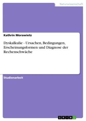 Dyskalkulie - Ursachen, Bedingungen, Erscheinungsformen und Diagnose der Rechenschwäche