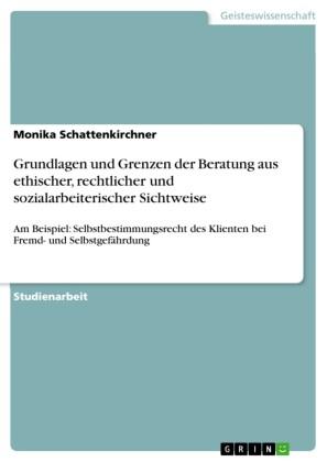 Grundlagen und Grenzen der Beratung aus ethischer, rechtlicher und sozialarbeiterischer Sichtweise
