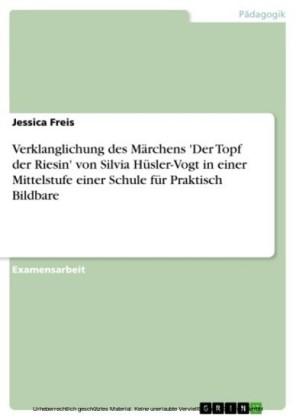 Verklanglichung des Märchens 'Der Topf der Riesin' von Silvia Hüsler-Vogt in einer Mittelstufe einer Schule für Praktisch Bildbare