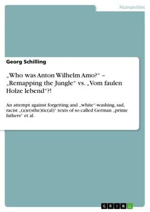 'Who was Anton Wilhelm Amo?' - 'Remapping the Jungle' vs. 'Vom faulen Holze lebend'?!