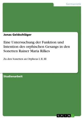 Eine Untersuchung der Funktion und Intention des orphischen Gesangs in den Sonetten Rainer Maria Rilkes