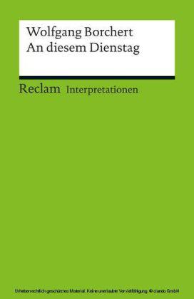 Interpretation. Wolfgang Borchert: An diesem Dienstag