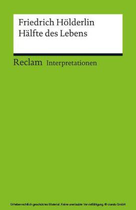 Interpretation. Friedrich Hölderlin: Hälfte des Lebens