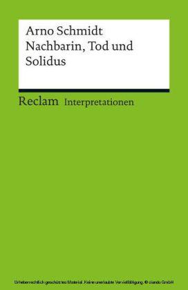 Interpretation. Arno Schmidt: Nachbarin, Tod und Solidus