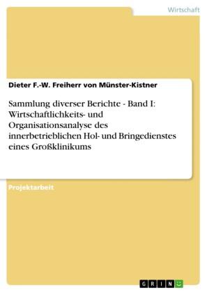 Sammlung diverser Berichte - Band I: Wirtschaftlichkeits- und Organisationsanalyse des innerbetrieblichen Hol- und Bringedienstes eines Großklinikums