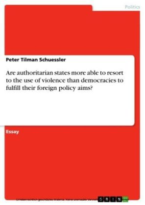 Are authoritarian states more able to resort to the use of violence than democracies to fulfill their foreign policy aims?