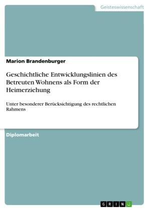 Geschichtliche Entwicklungslinien des Betreuten Wohnens als Form der Heimerziehung unter besonderer Berücksichtigung des rechtlichen Rahmens