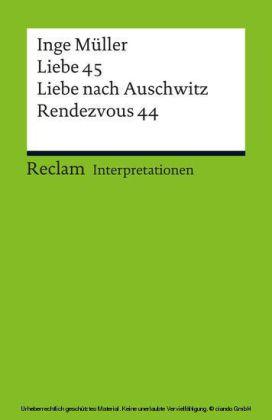 Interpretation. Inge Müller: 'Liebe 45', 'Liebe nach Auschwitz' und 'Rendezvous 44'