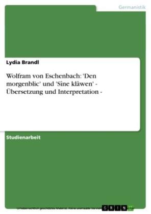 Wolfram von Eschenbach: 'Den morgenblic' und 'Sîne klâwen' - Übersetzung und Interpretation -