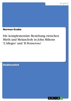 Die komplementäre Beziehung zwischen Mirth und Melancholy in John Miltons 'L'Allegro' und 'Il Penseroso'