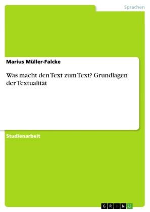 Was macht den Text zum Text? Grundlagen der Textualität