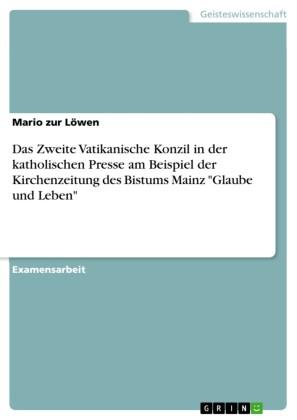 Das Zweite Vatikanische Konzil in der katholischen Presse am Beispiel der Kirchenzeitung des Bistums Mainz 'Glaube und Leben'