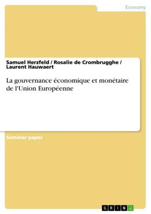 La gouvernance économique et monétaire de l'Union Européenne