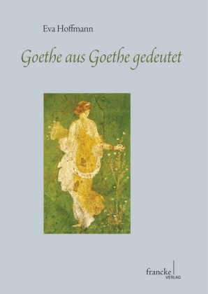 Goethe aus Goethe gedeutet