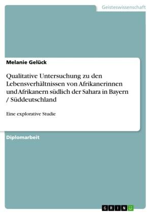 Qualitative Untersuchung zu den Lebensverhältnissen von Afrikanerinnen und Afrikanern südlich der Sahara in Bayern / Süddeutschland