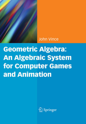 Geometric Algebra: An Algebraic System for Computer Games and Animation