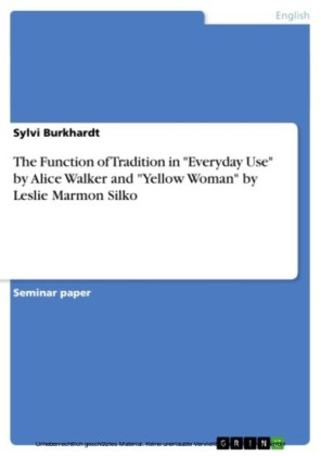 The Function of Tradition in 'Everyday Use' by Alice Walker and 'Yellow Woman' by Leslie Marmon Silko