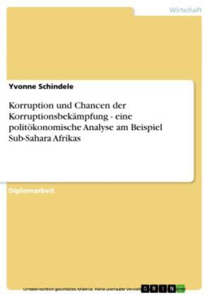 Korruption und Chancen der Korruptionsbekämpfung - eine politökonomische Analyse am Beispiel Sub-Sahara Afrikas