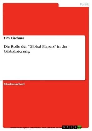 Die Rolle der 'Global Players' in der Globalisierung