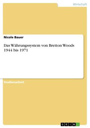 Das Währungssystem von Bretton Woods 1944 bis 1971