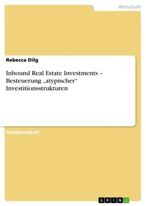 Inbound Real Estate Investments - Besteuerung 'atypischer' Investitionsstrukturen