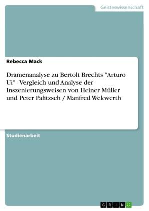 Dramenanalyse zu Bertolt Brechts 'Arturo Ui' - Vergleich und Analyse der Inszenierungsweisen von Heiner Müller und Peter Palitzsch / Manfred Wekwerth
