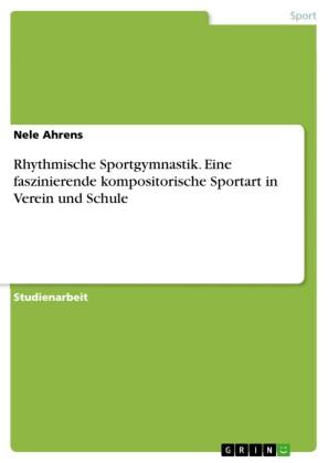 Rhythmische Sportgymnastik. Eine faszinierende kompositorische Sportart in Verein und Schule