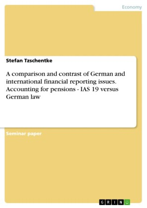A comparison and contrast of German and international financial reporting issues. Accounting for pensions - IAS 19 versus German law