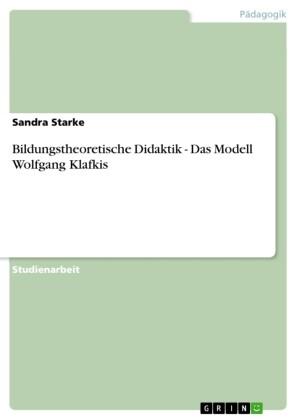 Bildungstheoretische Didaktik - Das Modell Wolfgang Klafkis